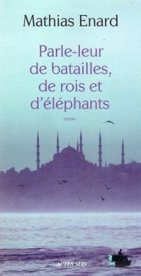 Parle-leur-de-batailles-de-rois-et-d-éléphants-Mathias-Enard