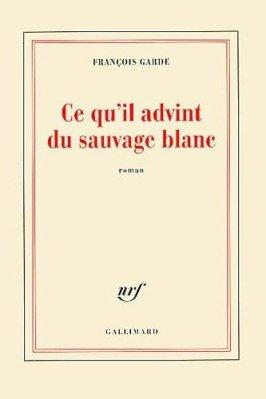 françois-garde-ce-qu-il-advint-du-sauvage-blanc