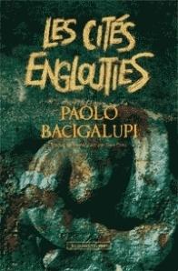 les-cités-englouties-paolo-bacigalupi